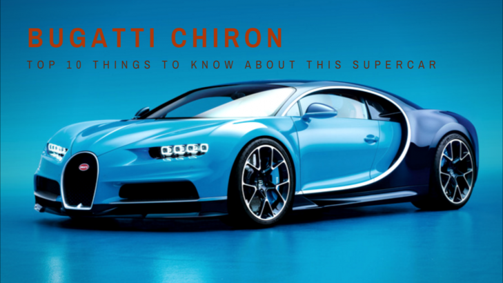 Bugatti Chiron – Top 10 Things You Didn't Know About This Supercar
