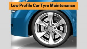 Low profile car tyre maintenance
