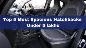 Top 5 Most Spacious Hatchbacks Under 5 Lakhs