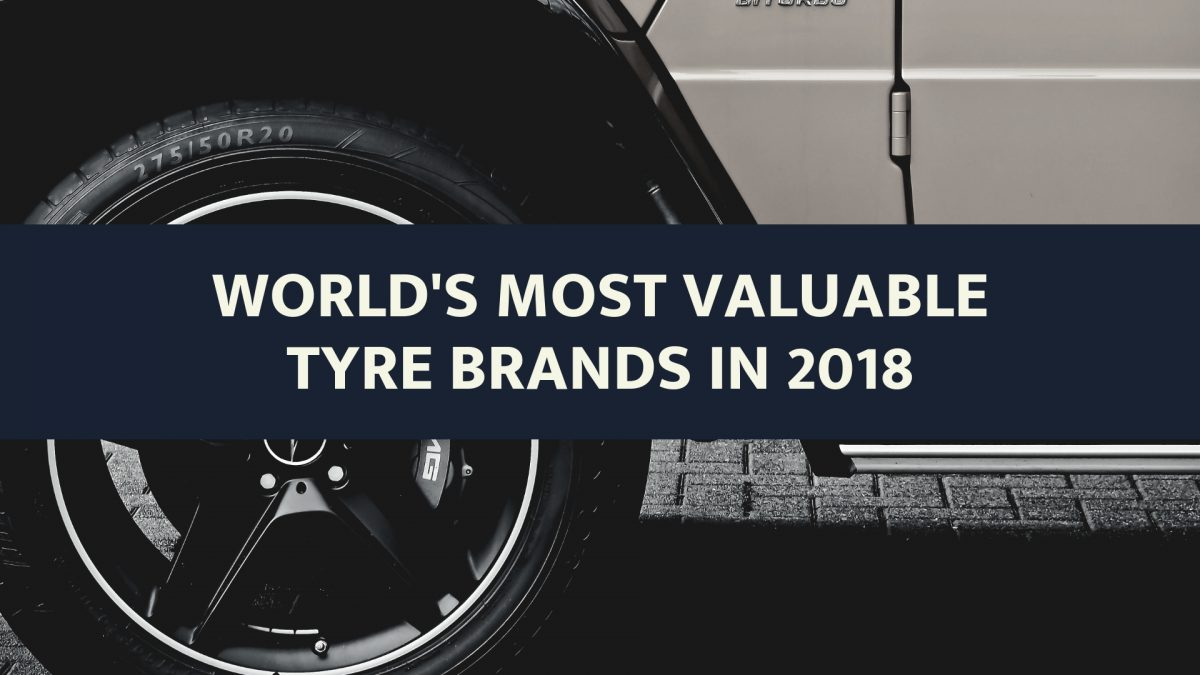 World's Most Valuable Tyre Brands In 2018