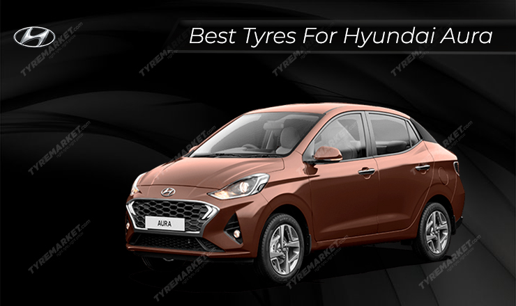 Hyundai Aura Tyre Review – Recommended Tyres for Hyundai Aura