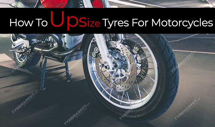 How To Upsize Tyres For Motorcycles?