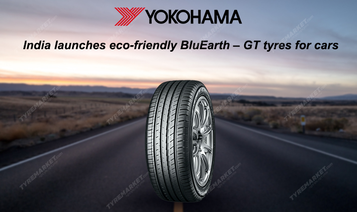 Yokohama Introduces Made in India Eco-Friendly BluEarth-GT Tyres