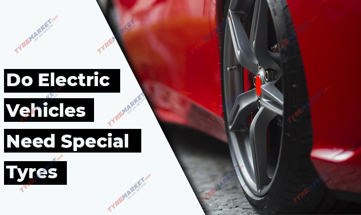 Do Electric Vehicles Need Special Tyres