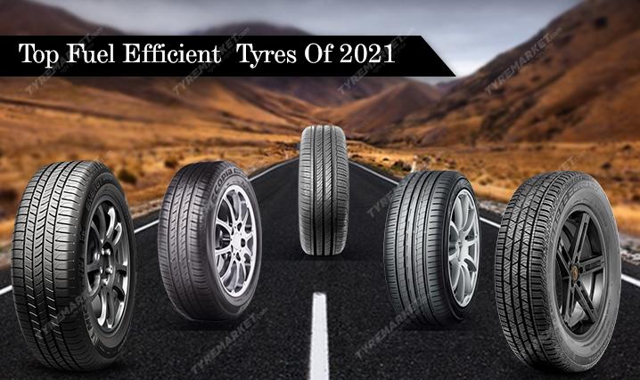 Top Fuel Efficient Tyres Of 2021