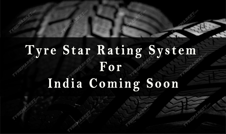Tyre Star Rating System For India Coming Soon