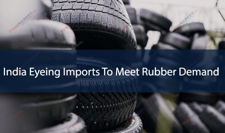 India Eyeing Imports To Meet Rubber Demand